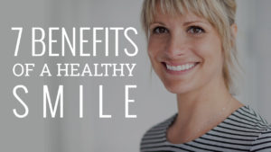 Blog Post: The 7 Benefits of a Healthy Smile