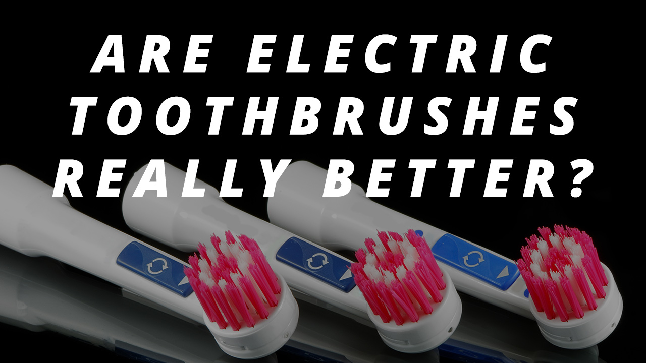 Blog Post: Are Electric Toothbrushes Really Better?