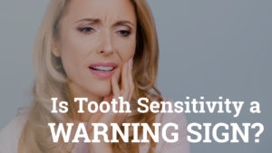 Is Tooth Sensitivity a Warning Sign?